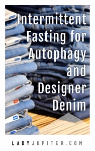 Intermittent fasting for autophagy and designer denim. #IF #fasting #health #jeans