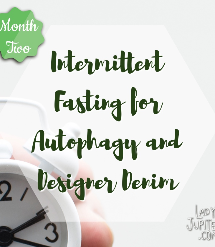 Intermittent fasting for autophagy and designer denim - MONTH TWO & loving it. #fasting #IF #autophagy