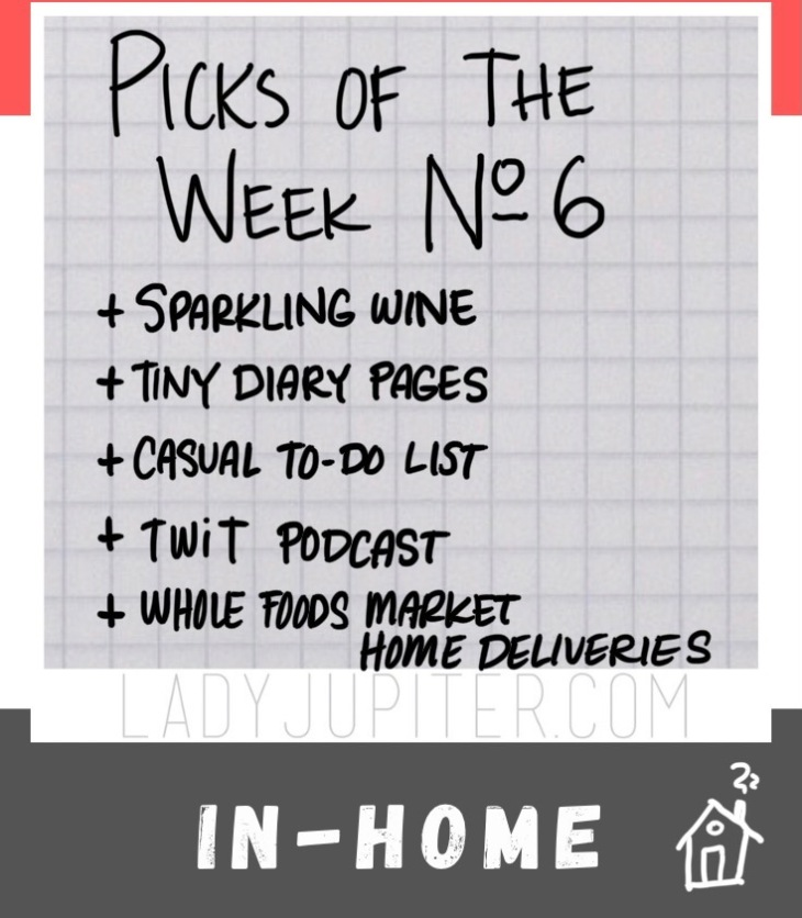 Picks of the Week, №6! This week's MVPs include bubbles for no reason, my tiny diary and casual to-do list, plus a favorite podcast and a shout out to home grocery deliveries. #picksoftheweek #ladyjupiter