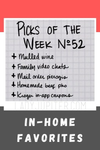 Picks № 52 looks homeward (since that's where I am 99% of the time) and details this week's greatest hits...recipes INCLUDED. #pho #mulledwine #recipes #ladyjupiter #picksoftheweek