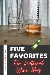 National Wine Day is May 25, so I'm celebrating by sharing these five favorites with you! It's an annual holiday that's a week before my birthday -and that deserves a toast, so cheers! 🥂✨ #LadyJupiter #NationalWineDay #FiveFaves #WineDay #May25